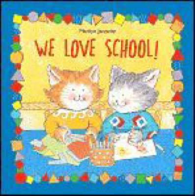 We Love School by Marilyn Janovitz