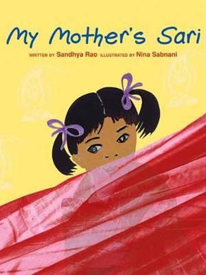 My Mother's Sari by Sandhya Rao, Nina Sabnani