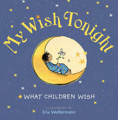 My Wish Tonight What Children Wish by Iris Wolferman