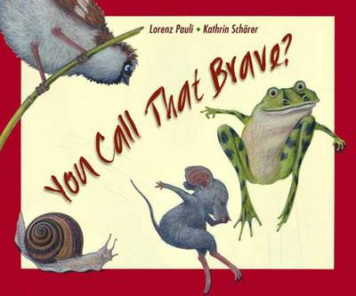 You Call That Brave? by Lorenz Pauli, Kathrin Scharer