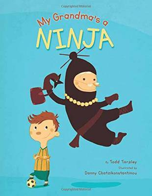 My Grandma's a Ninja by Todd Tarpley