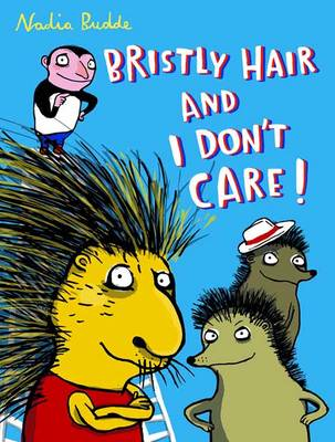 Bristly Hair and I Don't Care! by Nadja Budde