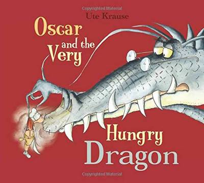 Oscar & the Very Hungry Dragon by Ute Krause