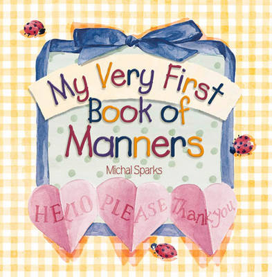My Very First Book of Manners by Michal Sparks