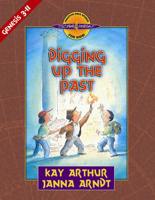 Digging up the Past Genesis, Chapters 3-11 by Kay Arthur, Janna Arndt