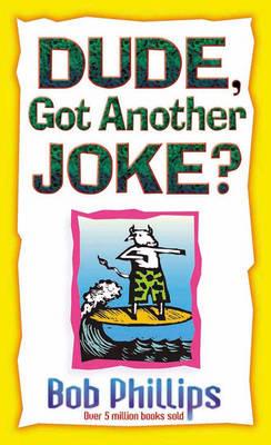 Dude, Got Another Joke? by Bob Phillips