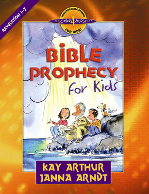 Bible Prophecy for Kids Revelation 1-7 by Kay Arthur, Janna Arndt