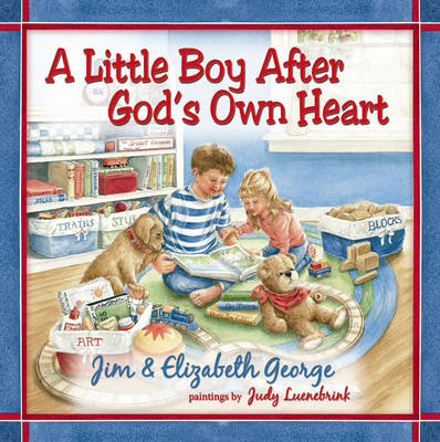 A Little Boy After God's Own Heart by Jim George, Elizabeth George