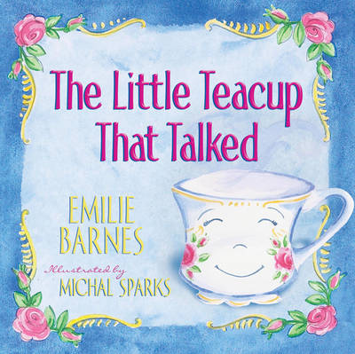 The Little Teacup That Talked by Emilie Barnes