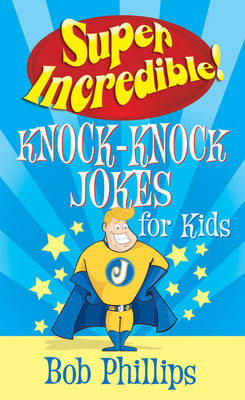 Super Incredible Knock-Knock Jokes for Kids by Bob Phillips