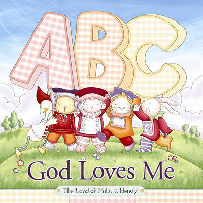 ABC God Loves Me by The Land of Milk and Honey