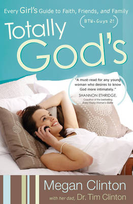 Totally God's Every Girl's Guide to Faith, Friends, and Family (BTW, Guys 2!) by Megan Clinton, Tim Clinton