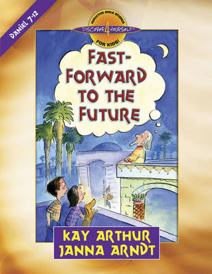 Fast-forward to the Future Daniel 7-12 by Kay Arthur, Janna Arndt