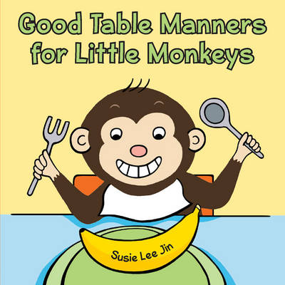 Good Table Manners for Little Monkeys by Susie Lee Jin