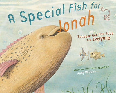 A Special Fish for Jonah Because God Has a Job for Everyone by Andy McGuire