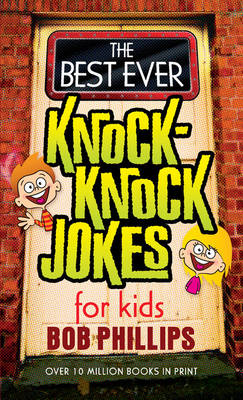 The Best Ever Knock-Knock Jokes for Kids by Bob Phillips