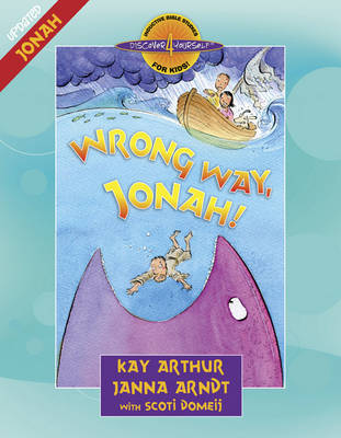Wrong Way, Jonah! Jonah by Kay Arthur, Janna Arndt, Scoti Domeij