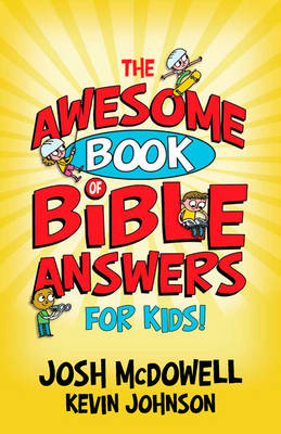 The Awesome Book of Bible Answers for Kids by Josh McDowell, Kevin Johnson