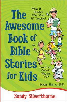 The Awesome Book of Bible Stories for Kids What If... *Samson Was Your PE Teacher? *David vs. Goliath Was on TV? *Moses Had a GPS? by Sandy Silverthorne