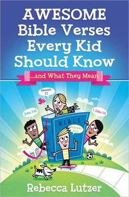 Awesome Bible Verses Every Kid Should Know ...and What They Mean by Rebecca Lutzer
