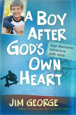 A Boy After God's Own Heart Your Awesome Adventure with Jesus by Jim George