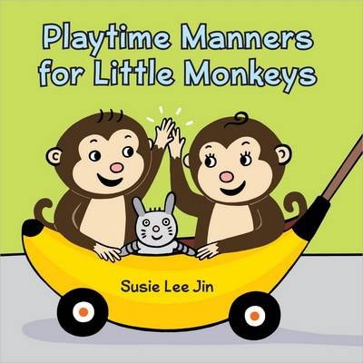 Playtime Manners for Little Monkeys by Susie Lee Jin