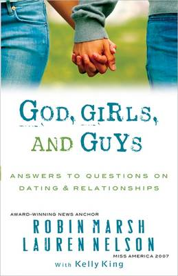 God, Girls, and Guys Answers to Questions on Dating and Relationships by Robin Marsh, Lauren Nelson