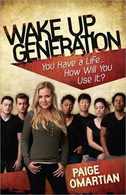 Wake Up, Generation You Have a Life...How Will You Use It? by Paige Omartian