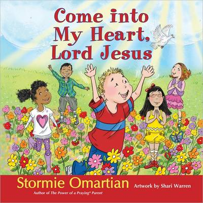 Come into My Heart, Lord Jesus by Stormie Omartian