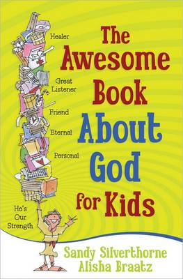 The Awesome Book About God for Kids by Sandy Silverthorne, A. A. Braatz