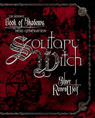 Solitary Witch The Ultimate Book of Shadows for the New Generation by Silver Ravenwolf