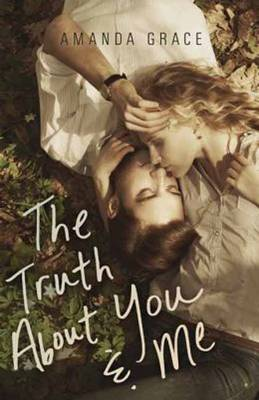 The Truth About You and Me by Amanda Grace
