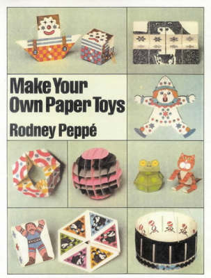 Make Your Own Paper Toys by Rodney Peppe