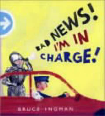 Bad News I'm in Charge! by Bruce Ingman