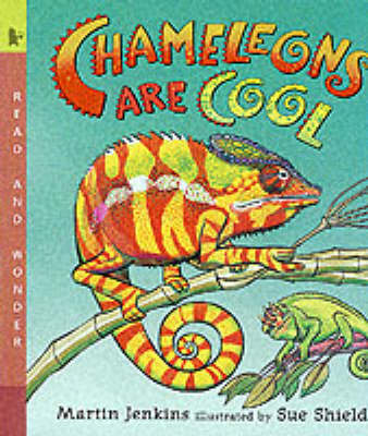 Chameleons are Cool by Martin Jenkins, Susan Shields