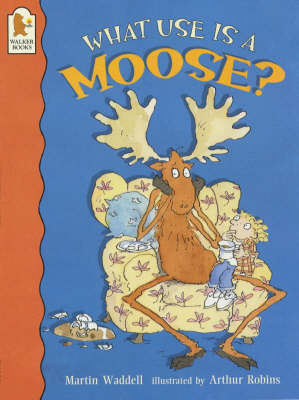 What Use is a Moose? by Martin Waddell