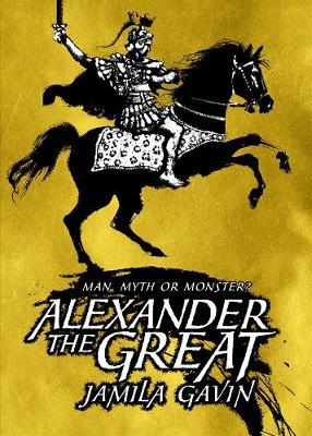 Alexander the Great Man, Myth or Monster? by Jamila Gavin