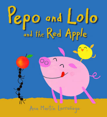 Pepo and Lolo and the Red Apple by Ana Martin Larranaga