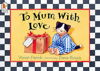 To Mum, with Love by Vivian French, Dana Kubick