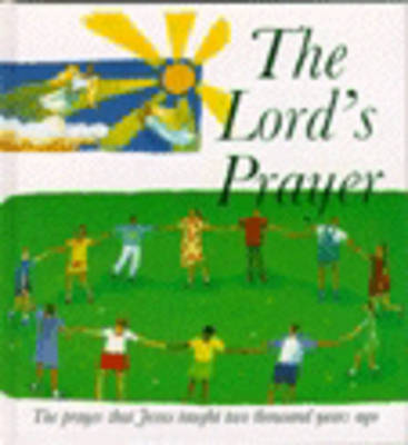 The Lord's Prayer The Prayer Jesus Taught 2000 Years Ago by Lois Rock