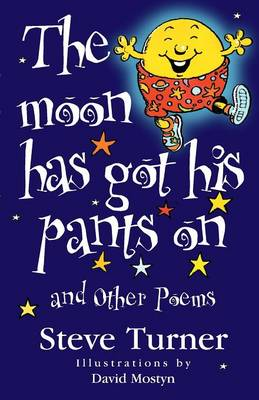 The Moon Has Got His Pants on and Other Poems by Steve Turner