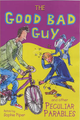 Good Bad Guy and Other Peculiar Parables by Sophie Piper