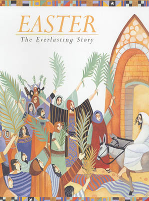 Easter The Everlasting Story by Lois Rock