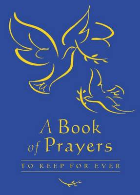 A Book of Prayers to Keep for Ever Blue Gift Edition by Lois Rock