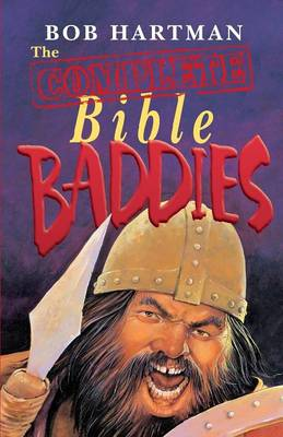 The Complete Bible Baddies by Bob Hartman