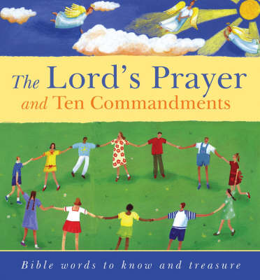 The Lord's Prayer and Ten Commandments Bible Words to Know and to Treasure by Lois Rock
