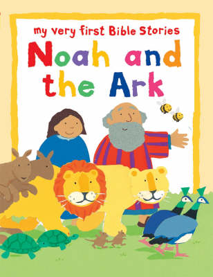 Noah and the Ark My Very First Bible Board Book by Lois Rock
