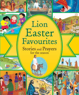 Lion Easter Favourites Stories and Prayers for the Season by Lois Rock