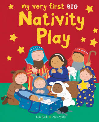 My Very First Nativity Play by Lois Rock