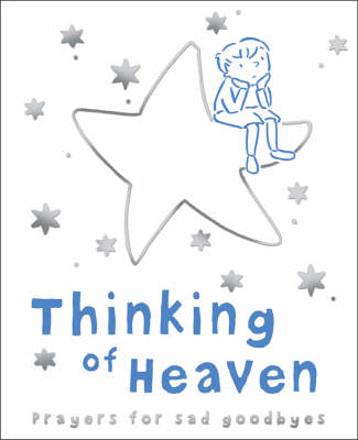 Thinking of Heaven Prayers for the Sad Goodbyes by Sophie Piper